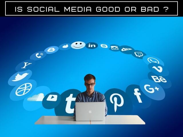 Is Social Media Good or Bad