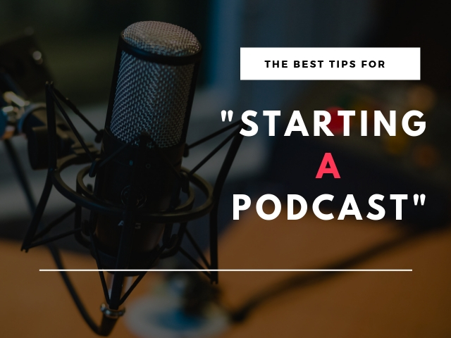 Tips for Starting a Podcast