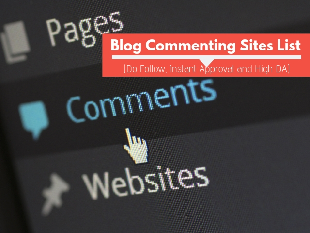 Blog Commenting Sites List (Do Follow Instant Approval